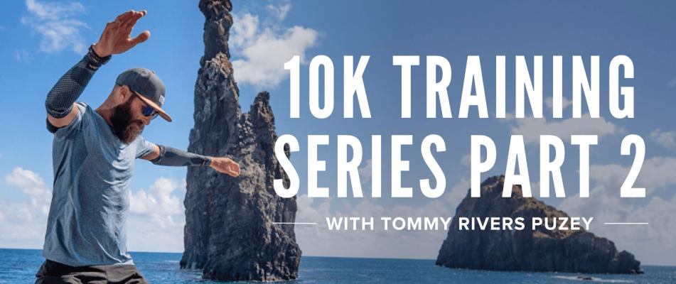 10K Training Series Part 2