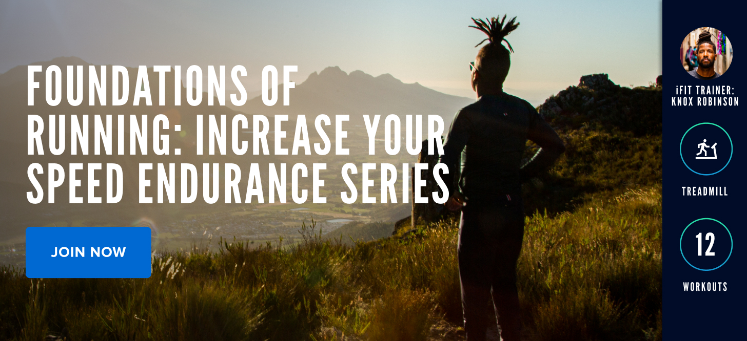 Foundations of Running: Increase Your Speed Endurance Series with iFIT Trainer Knox Robinson