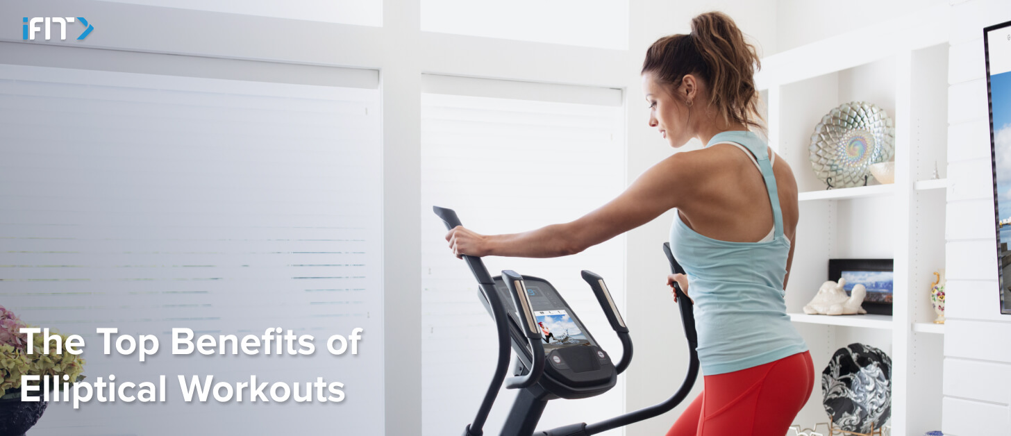 iFIT the top benefits of elliptical workouts